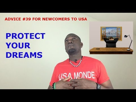 ADVICE #39 FOR NEWCOMERS TO USA (PROTECT YOUR DREAMS)
