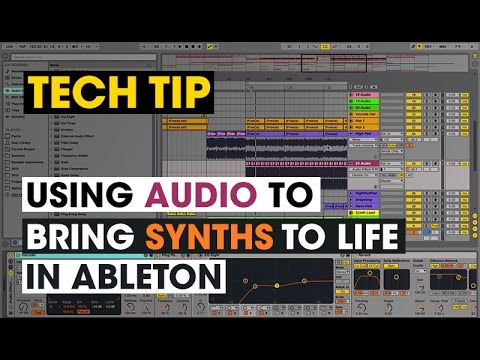 Tech Tip - Using Audio To Bring Synths To Life in Ableton
