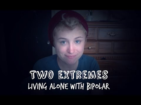 Two Extremes: Living Alone With Bipolar