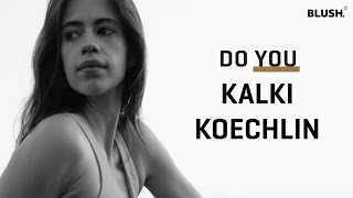 Kalki Koechlin | #DoYou | Blush