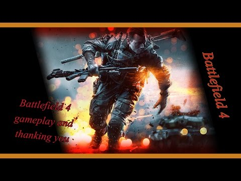 Battlefield 4 game play and many thanks to everyone!