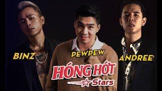 [FULLSHOW] BINZ x ANDREE x PEWPEW 2/7   HÓNG HỚT STARS   HÓNG HỚT SHOWBIZ
