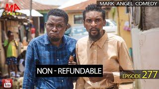 NON - REFUNDABLE (Mark Angel Comedy) (Episode 277)