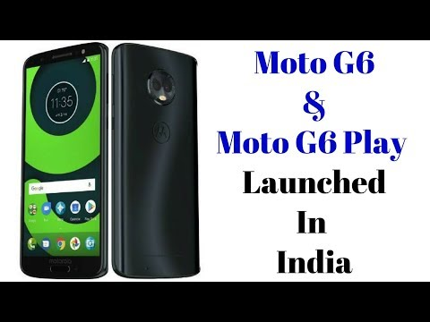 Moto G6 & Moto G6 Play With 18:9 Displays Launched in India | Price, Specifications & Details