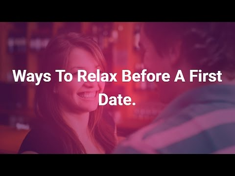 Ways To Relax Before A First Date