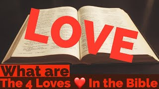What are the 4 types of Love ❤️  in Biblical Greek | The Bible Explain