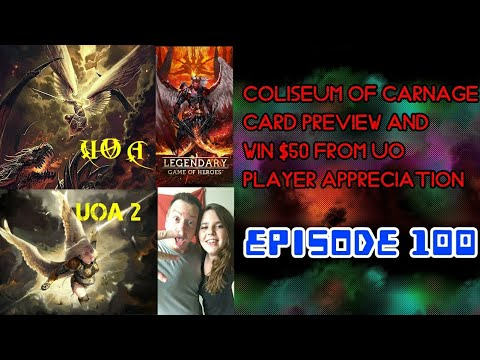 Ep 100 UO plays Legendary Game of Heroes. Coliseum of Carnage Card Preview and $50 Giveaway