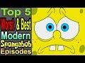 Top 5 Worst amp Best Modern Spongebob Episodes