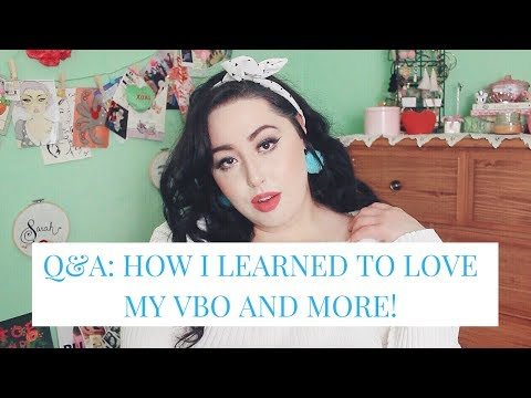Question & Answer | How I learned to accept my VBO & more!