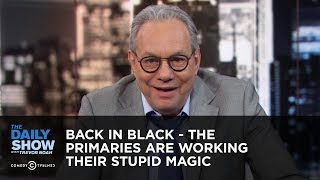 Back in Black - The Primaries Are Working Their Stupid Magic | The Daily Show