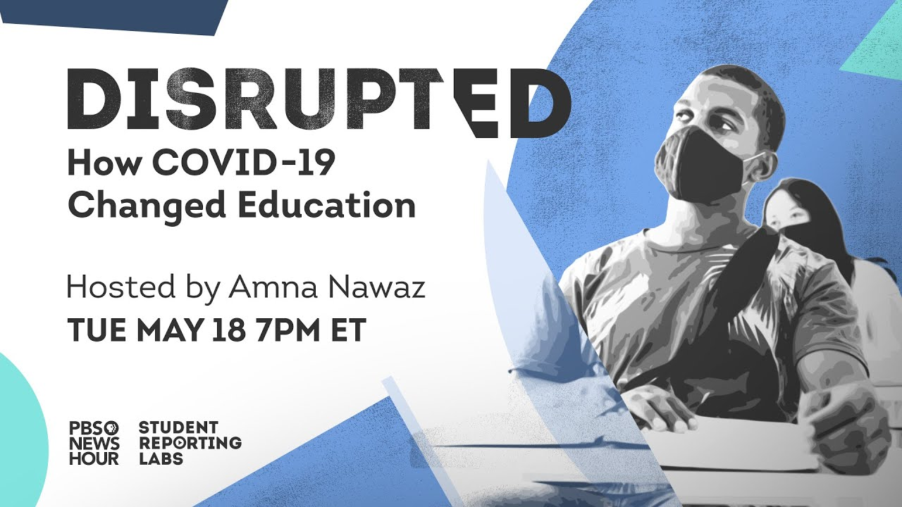 WATCH LIVE: DISRUPTED — How COVID Changed Education — a PBS NewsHour Student Reporting Labs Special