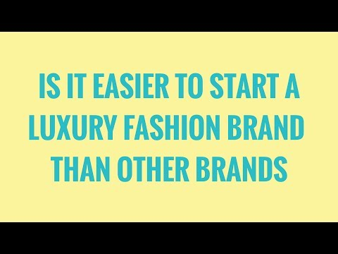 Is it easier to start a luxury fashion brand than other brands