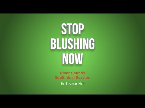 Stop Blushing Now - River Sounds Subliminal Session - By Thomas Hall
