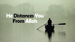 He Distances You From Allah - Nouman Ali Khan