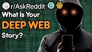 What's Your Deep Web Story? 👀 (Internet Stories r/AskReddit)