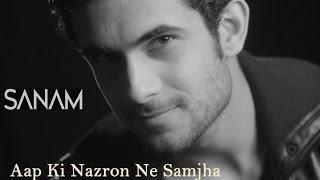 Aap Ki Nazron Ne Samjha | Sanam