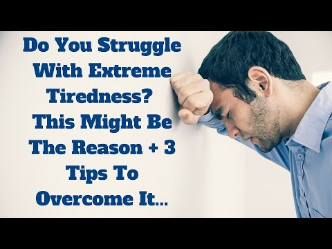 Extreme Tiredness | Where Extreme Tiredness Could Come From and How To Overcome It With These 3 Tips