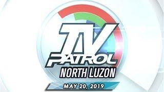 Tv Patrol North Luzon - May 20, 2019