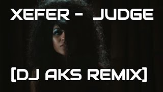 XEFER - JUDGE (DJ AKS Remix)