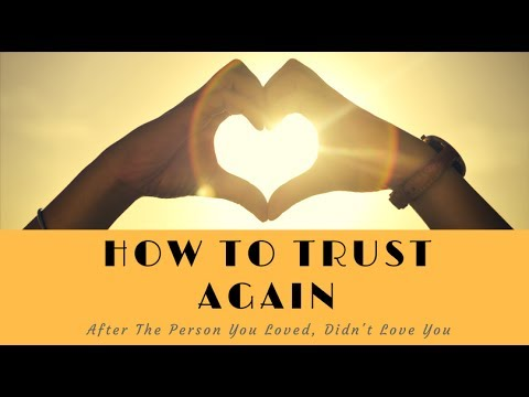 How To Trust Again After The Person You Loved Didn't Love You