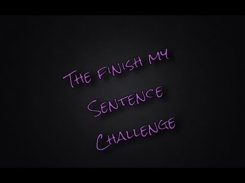 The Finish My Sentence Challenge
