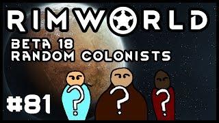 Rimworld Beta 18 Random Colonists Episode 81