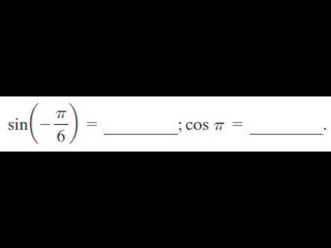 sin(-pi/6); cos pi =