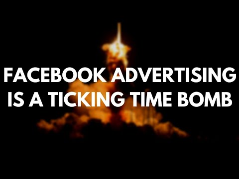 Facebook Advertising Is A Ticking Time Bomb