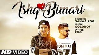 Ishq Bimari Full Video Song | SANAA Feat. PDQ | GOLDBOY | Punjabi Song 2017