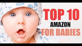 """TOP 10 Amazon Best Sellers """"FOR BABIES"""" February 2017"""
