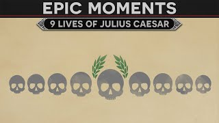 Epic Moments in History - The 9 Lives of Julius Caesar