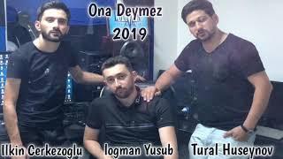 Tural Huseynov Ft Ilkin Cerkezoglu - Ona Deymez 2019 ( Adam Ele Darixir 2 Ci Versiya)