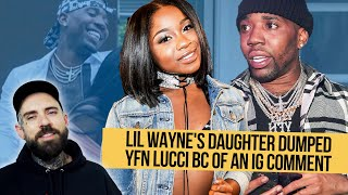 Lil Wayne's Daughter dumped YFN Lucci bc of an IG Comment