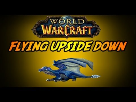World Of Warcraft-How to fly upside down and more!