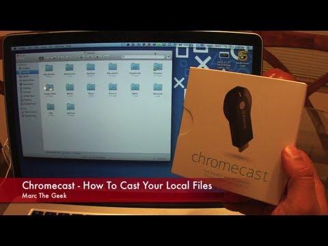 Chromecast - How to Cast your Local Files