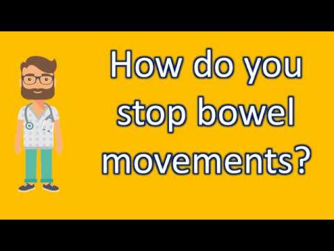 How do you stop bowel movements ? | Good Health Channel