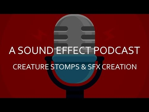 A Sound Effect Podcast 4: Creature Stomps & SFX Creation