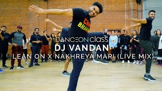 DJ Vandan - Lean On x Nakhreya Mari (Live Mix) | Shivani Bhagwan Choreography | DanceOn Class