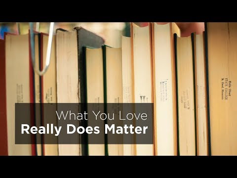 What You Love Really Does Matter