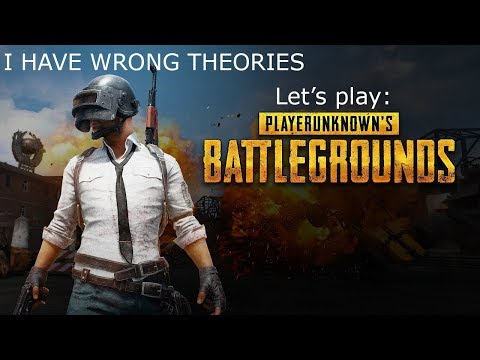 PUBG: I have wrong theories.