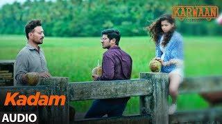 Kadam Full Audio Song    Karwaan   Irrfan Khan, Dulquer Salmaan, Mithila Palkar   Prateek Kuhad