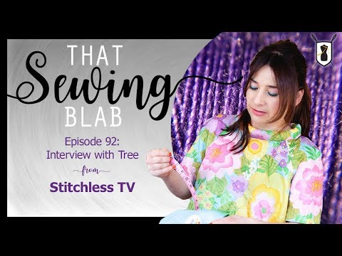 That Sewing Blab Ep. 92: Interview with Tree of Stitchless TV