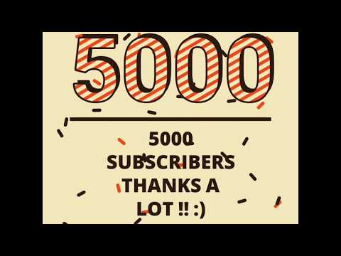 5000 Subscribers. Thanks A Lot !! :)