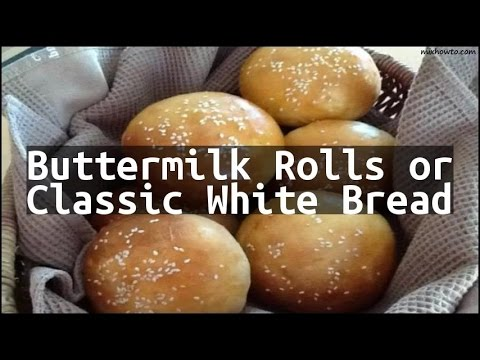 Recipe Buttermilk Rolls or Classic White Bread