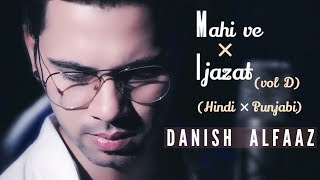 Mahi Ve × Ijazat | Hindi × Punjabi (Vol D) Danish Alfaaz | Neha Kakkar | Falak Shabir | Video Song