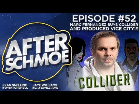 After Schmoe #52 - Marc Fernandez Buys Collider AND Produced Vice City
