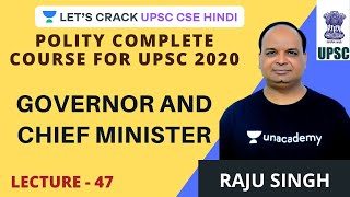 L47: Governor and Chief Minister | Polity Complete Course for UPSC CSE 2020 | Raju Singh
