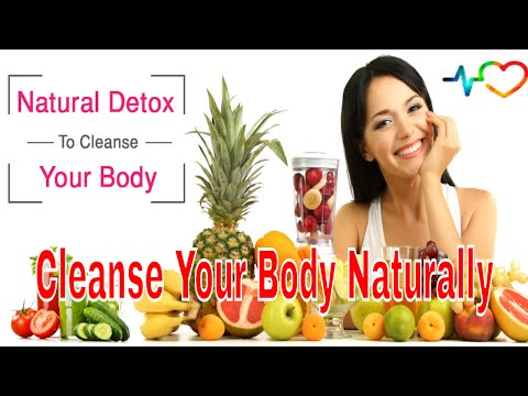 How to Cleanse Your Body Naturally/Through Specific Cleanses/ Through Healthy Eating and Drinking