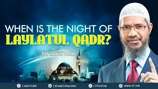 WHEN IS THE NIGHT OF LAYLATUL QADR? DR ZAKIR NAIK