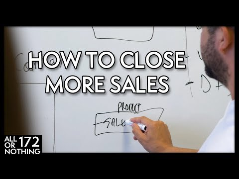 HOW TO MASSIVELY INCREASE YOUR SALES CLOSE RATE | All Or Nothing Episode 172